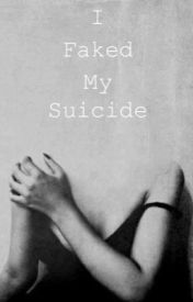 I Faked My Suicide by ReneeIsReleased