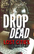 DROP DEAD by Lost_Cities