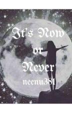 It's Now Or Never  by Neenu381