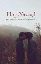 Hop, Yavaş! (boyxboy)(GAY) (Bayadır bölüm koymadım haberiniz olsun) by GallavichTribute