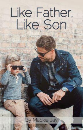 Like Father, Like Son ✔ by MackieJay