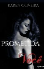 Prometida À Você (EM REVISÃO) by tammyOliveira