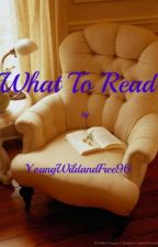 What To Read by YoungWildandFree96