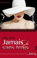Jamais 2 Sans Trois  *Sous contrat aux éditions Butterfly * by Emiliemilyi
