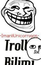 Troll Bilimi 2 by ImanliUnicorn1905