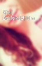 S[he] Be[lie]ve[d] Him by Foreverryoungg