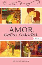 Amor Entre Casados by BrehSouza17