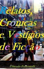 Relatos, Crônicas e Vestígios de Ficção by Conrado1997
