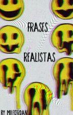 Frases Realistas  by milecerdan