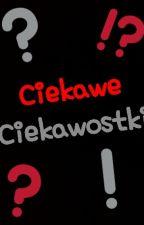 ❗❓Ciekawe Ciekawostki ❓❗ by krisssek