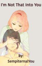 I'm Not That Into You (SasuSaku) by SempiternalYou