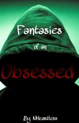Fantasies of an Obsessed by NHeartless