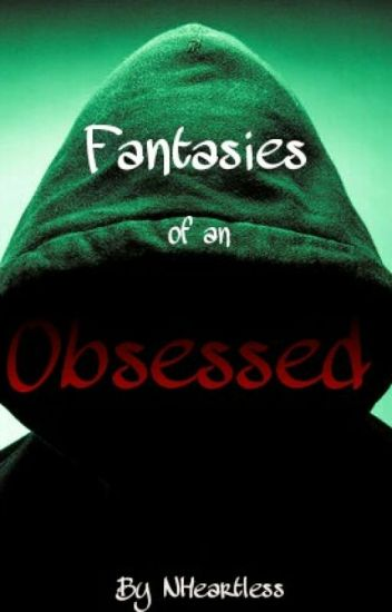 Fantasies of an Obsessed