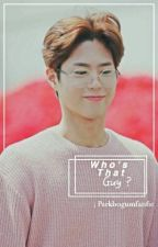 Who's That Guy? (A Park Bogum Fan Fiction) by parkbogumfanfic