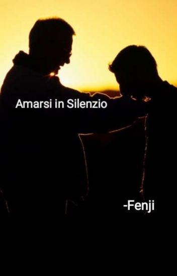 Amarsi In Silenzio. 》Fenji. [IN REVISIONE]