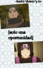 [Solo Una Opotunidad] -Shisui, Itachi Y Tu-/Naruto/ by Yumi-Sempai-
