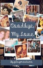 Goodbye, My Love (#Wattys2016) by playmeatune