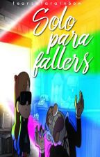 Solo para Fallers. by tearsofarainbow