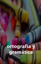 Ortografía y gramática by shyadder