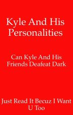 THE JOURNEY OF KYLE AND HIS PERSONALITIES by TheBrown_Reader