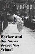 Parker and The Super Secret Spy School by auttiegirl
