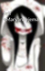 Jeff +Maryann=jema by creepypasta62904