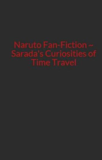 Naruto Fan-Fiction ~ Sarada's Curiosities of Time Travel