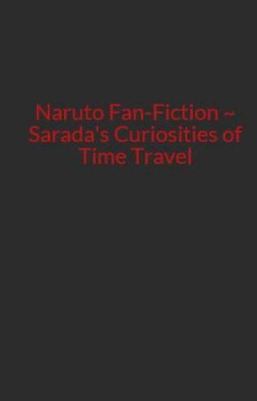Naruto Fan-Fiction ~ Sarada's Curiosities of Time Travel