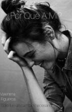 ¿POR QUE A MI? by ValentinaFigueroa839