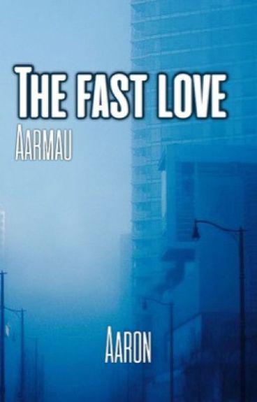 Aarmau: The Fast Love