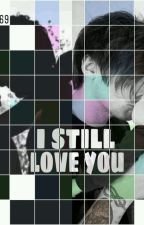 I STILL LOVE YOU [2da Temporada Love And Sex] L.T. (HOT) by Yesi-69