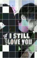 I STILL LOVE YOU [2da Temporada Love And Sex] L.T. (HOT) by Yesi-69