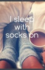 I sleep with socks on by disney4LiF
