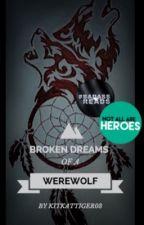 Broken Dreams Of A Werewolf (on hold) by Kitkattiger03