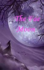 The Fae Moon by Skylinger