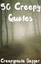 50 Creepy Quotes by meganproxy