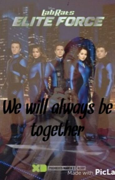 Lab rats: elite force/ we will always be together (ON HOLD)