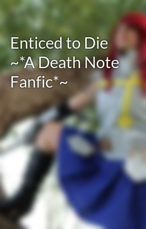 Enticed to Die ~*A Death Note Fanfic*~ by Led5545