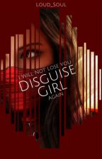 Disguise Girl by Loud_Soul