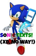 Sonic Texts! (XD, NO WAY!) [COMPLETED] --Book 1-- by SilvyMarshmallow