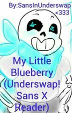 My Little Blueberry (Underswap!Sans X Reader) by SansInUnderswap