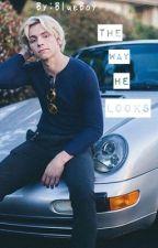 The Way He Looks(A Ross Lynch Gay Fan Fic by KING___NICk