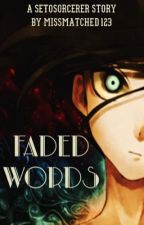 Faded Words: A SetoSorcerer Story by missmatched123