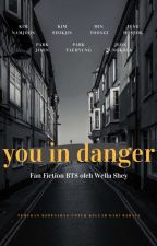 [FF BTS] You In Danger by Wellashey