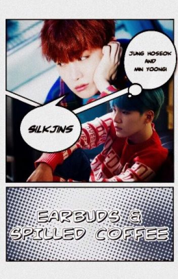 EARBUDS & SPILLED COFFEE ➢ YOONSEOK