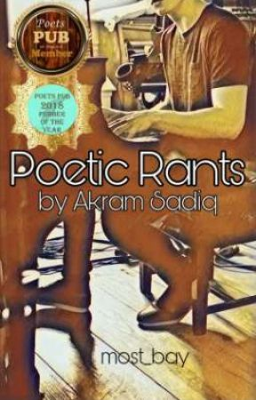 Poetic Rants By Akram Sadiq by most_bay