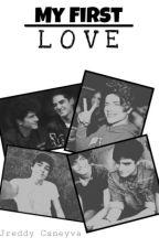 My First Love. || Jreddy Caneyva♥ by leyvadoherty