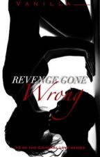 Revenge Gone Wrong ( Criminal Love Series #2 )  by vanilla___
