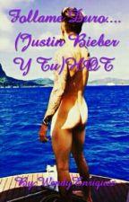 Follame Duro.... (Justin Bieber Y Tu)HOT  by WendyEnriquez6