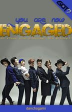 You Are Now Engaged... | Got7 x Reader by danchogami